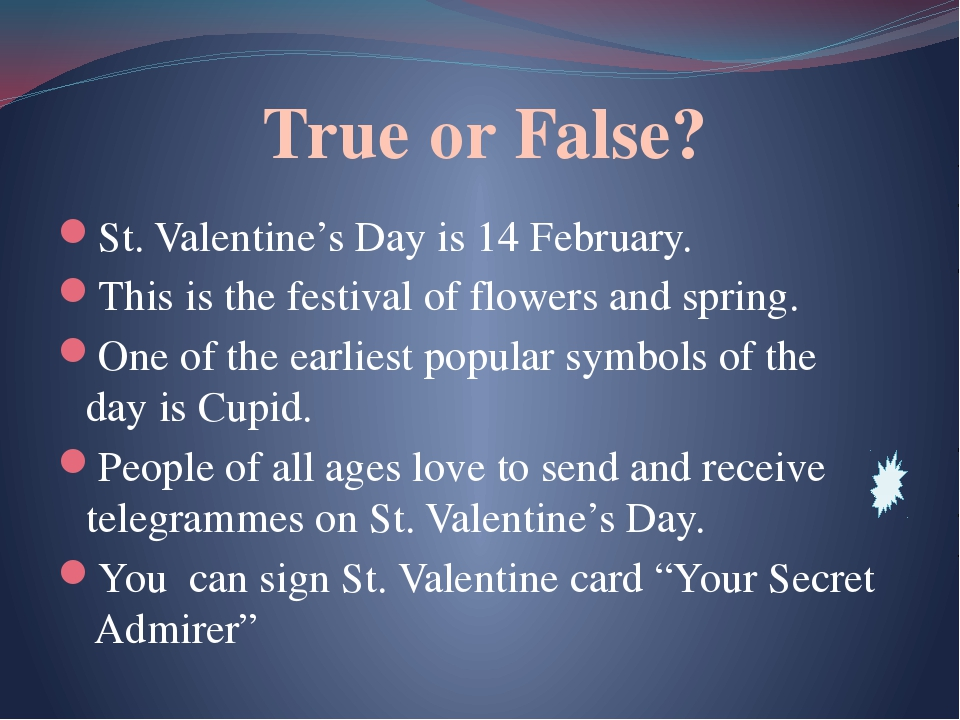 True or False? St. Valentine's Day is 14 February. This is the festival of f...