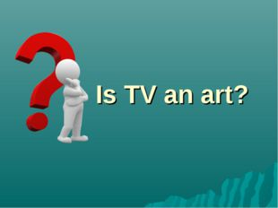 Is TV an art?