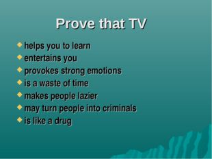 Prove that TV helps you to learn entertains you provokes strong emotions is a