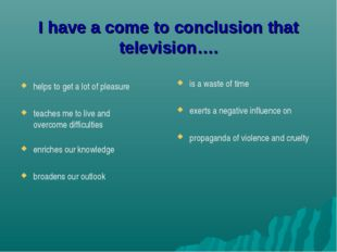 I have a come to conclusion that television…. helps to get a lot of pleasure