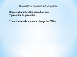 Discuss these questions with your partner How are characteristics passed on f