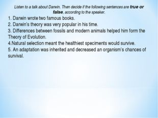 Listen to a talk about Darwin. Then decide if the following sentences are tru