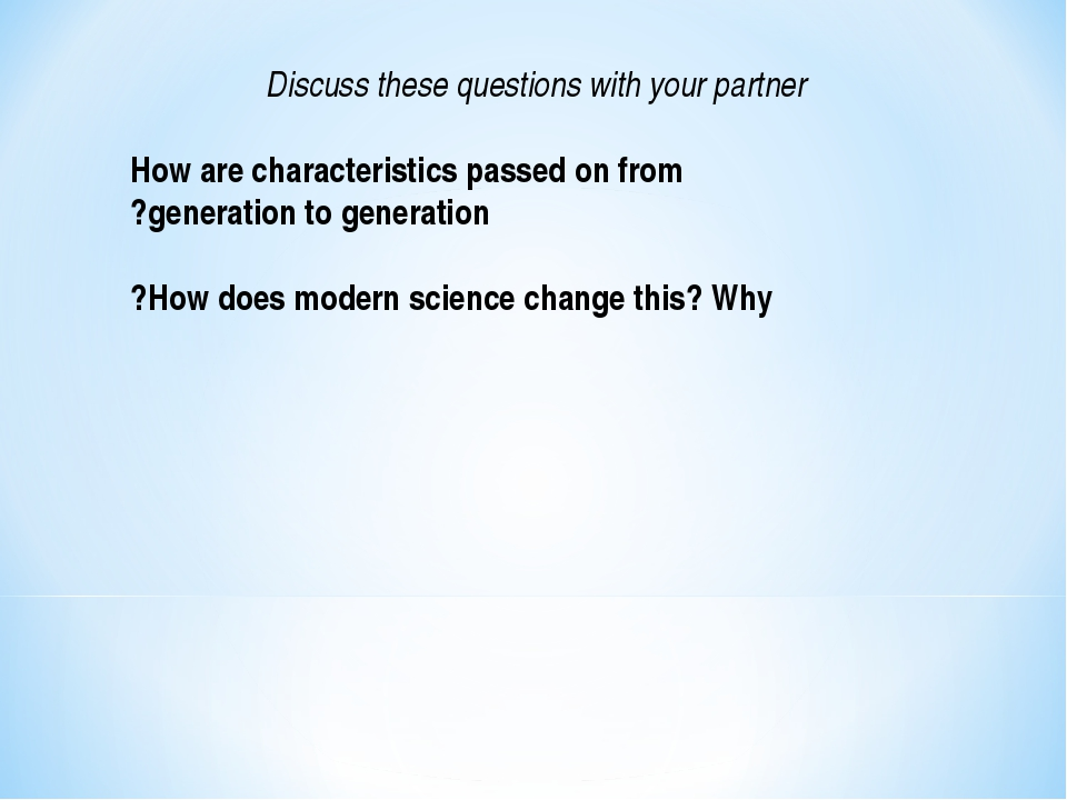 Discuss these questions with your partner How are characteristics passed on f...