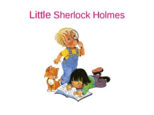 Little Sherlock Holmes