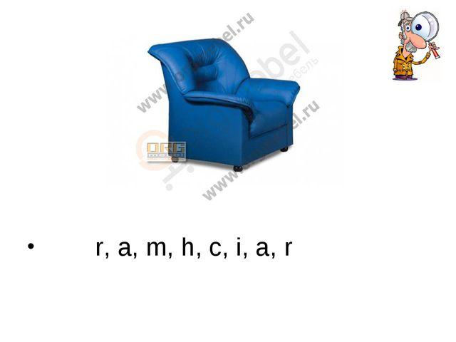 r, a, m, h, c, i, a, r