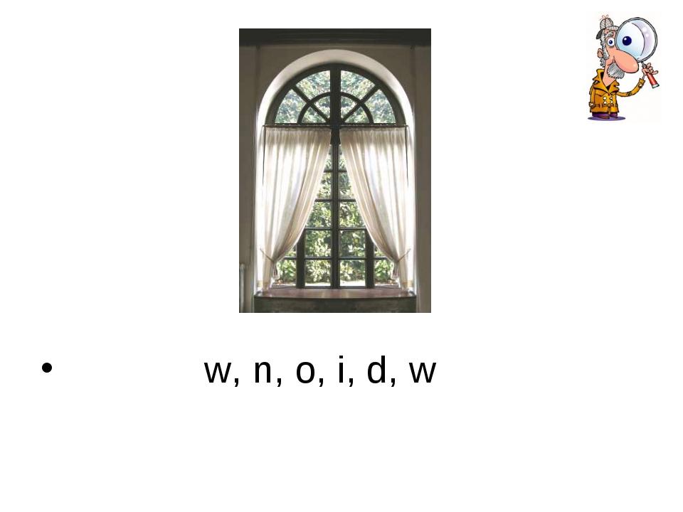 w, n, o, i, d, w