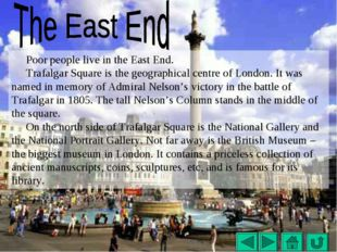 Poor people live in the East End. Trafalgar Square is the geographical centre