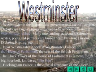 Westminster is the historic, the governmental part of London. Nearly all Engl
