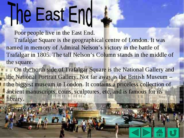 Poor people live in the East End. Trafalgar Square is the geographical centre...