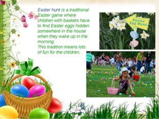 Easter hunt is a traditional Easter game where children with baskets have to