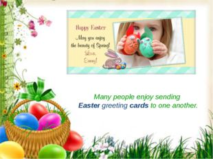 Many people enjoy sending  Easter greeting cards to one another.