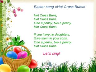 Easter song «Hot Cross Buns» Hot Cross Buns, Hot Cross Buns. One a penny, two