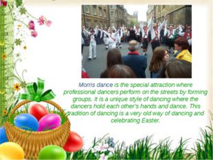 Morris dance is the special attraction where professional dancers perform on