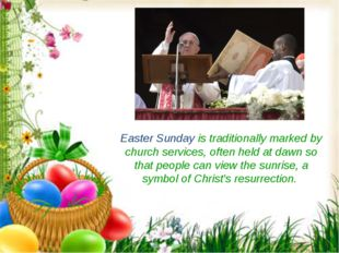Easter Sunday is traditionally marked by church services, often held at dawn