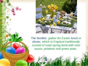 The families gather for Easter lunch or dinner, which in England traditionall