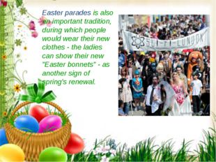 Easter parades is also an important tradition, during which people would wear
