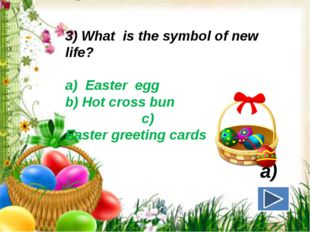 3) What is the symbol of new life? a) Easter egg b) Hot cross bun c) Easter