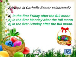 2) When is Catholic Easter celebrated? in the first Friday after the full moo