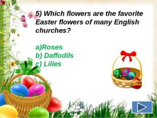 5) Which flowers are the favorite Easter flowers of many English churches? a)