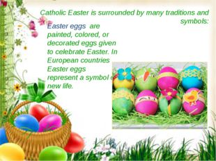 Catholic Easter is surrounded by many traditions and symbols: Easter eggs are