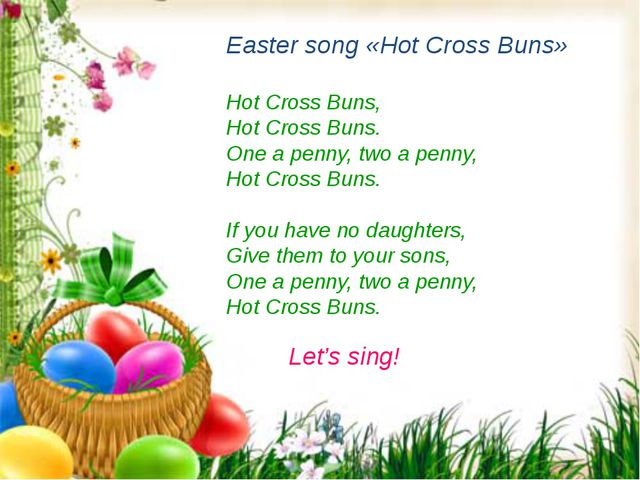 Easter song «Hot Cross Buns» Hot Cross Buns, Hot Cross Buns. One a penny, two...