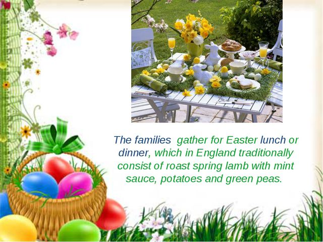 The families gather for Easter lunch or dinner, which in England traditionall...