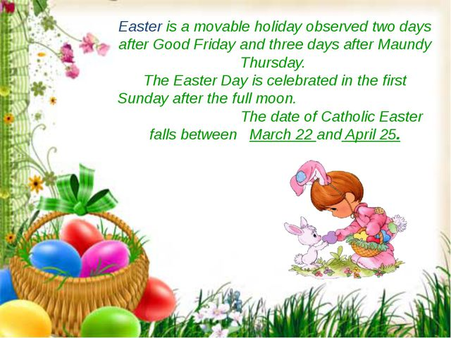 Easter is a movable holiday observed two days after Good Friday and three day...