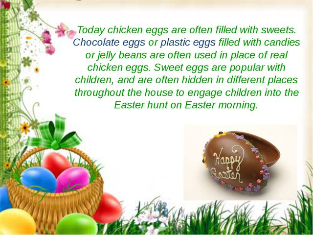 Today chicken eggs are often filled with sweets. Chocolate eggs or plastic eg...