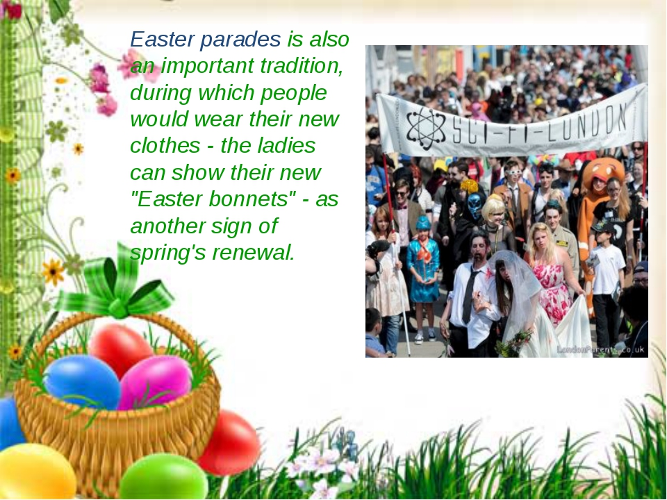 Easter parades is also an important tradition, during which people would wear...
