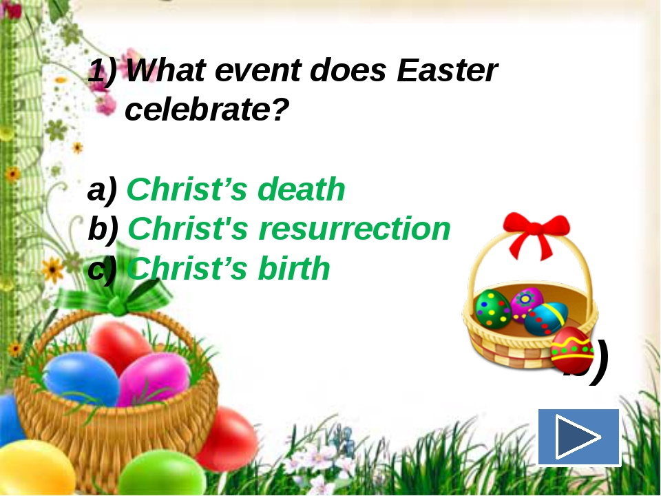 What event does Easter celebrate? a) Christ's death b) Christ's resurrection...