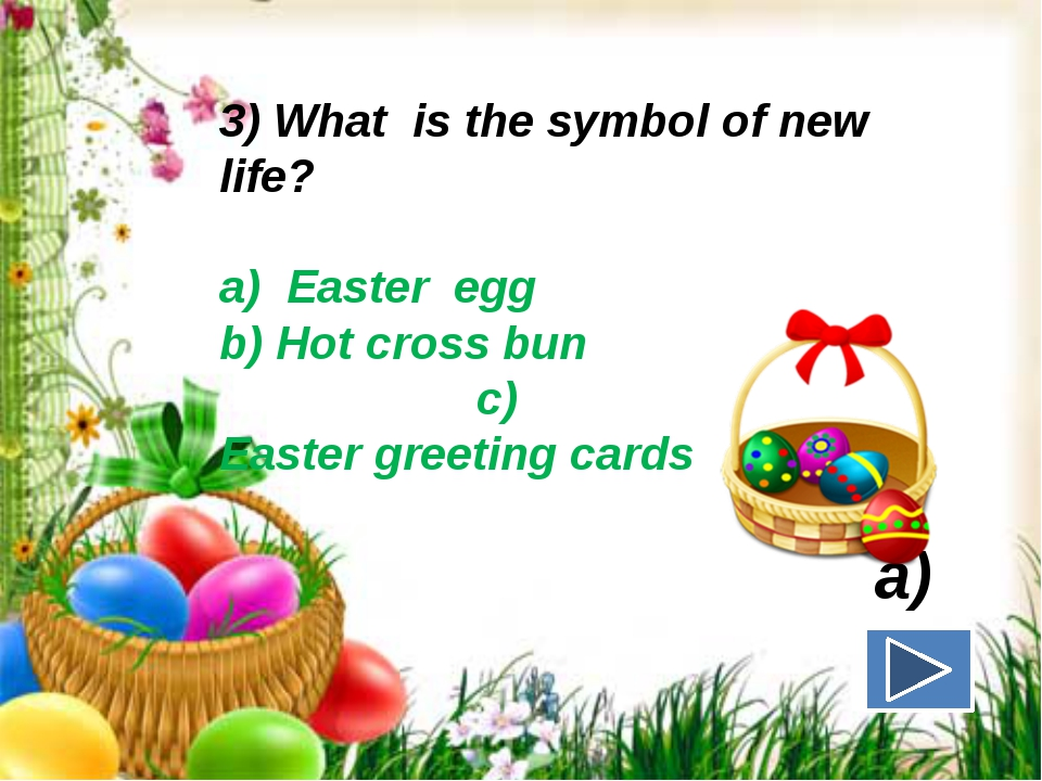 3) What is the symbol of new life? a) Easter egg b) Hot cross bun c) Easter ...