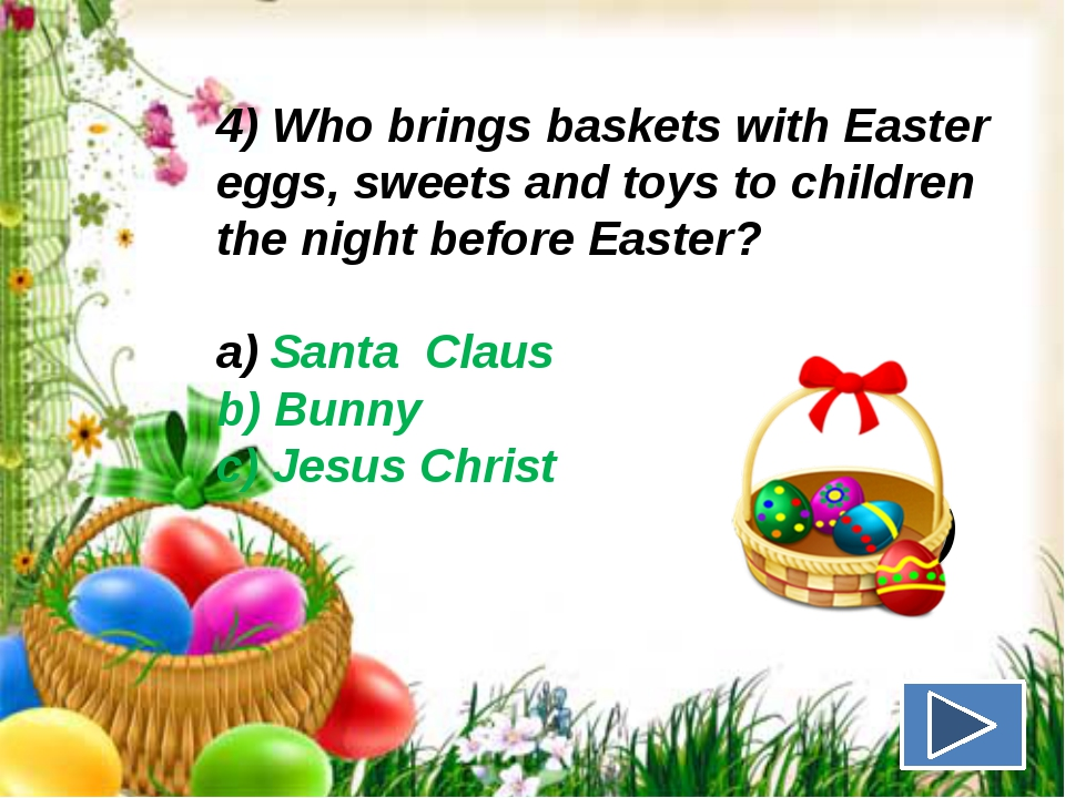 4) Who brings baskets with Easter eggs, sweets and toys to children the night...