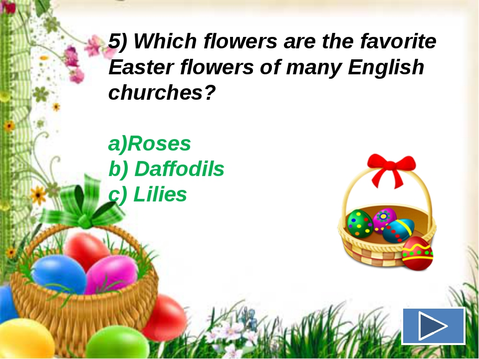 5) Which flowers are the favorite Easter flowers of many English churches? a)...
