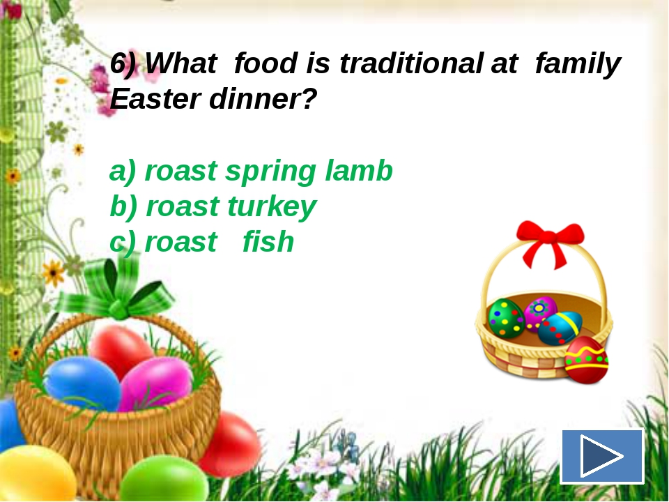 6) What food is traditional at family Easter dinner? a) roast spring lamb b)...