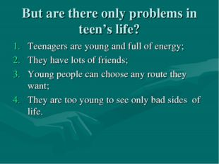 But are there only problems in teen's life? Teenagers are young and full of e