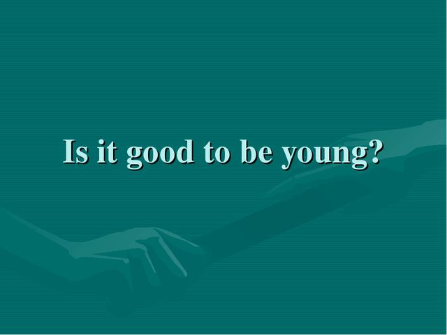 Is it good to be young?
