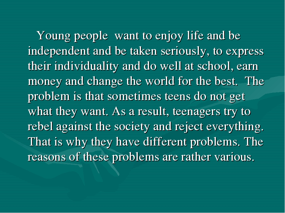 Young people want to enjoy life and be independent and be taken seriously, t...