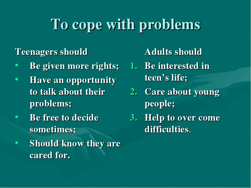 To cope with problems Teenagers should Be given more rights; Have an opportun...
