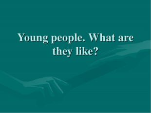 Young people. What are they like?