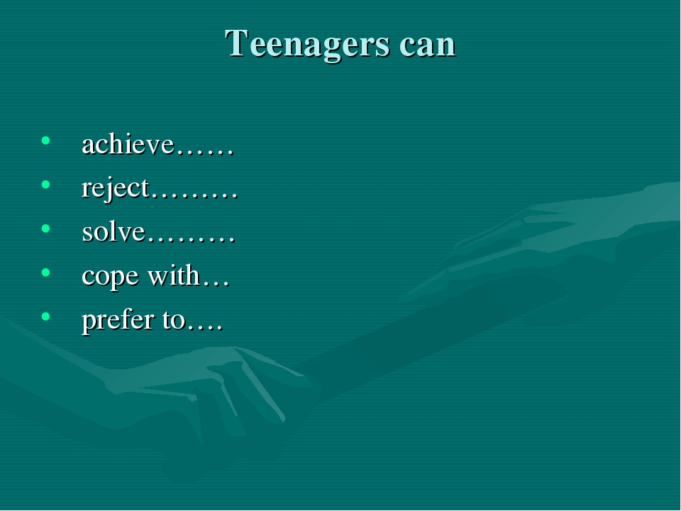 Teenagers can achieve…… reject……… solve……… cope with… prefer to….