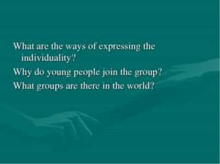 What are the ways of expressing the individuality? Why do young people join t
