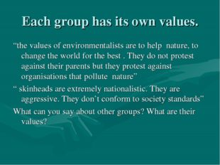 "Each group has its own values. ""the values of environmentalists are to help n"