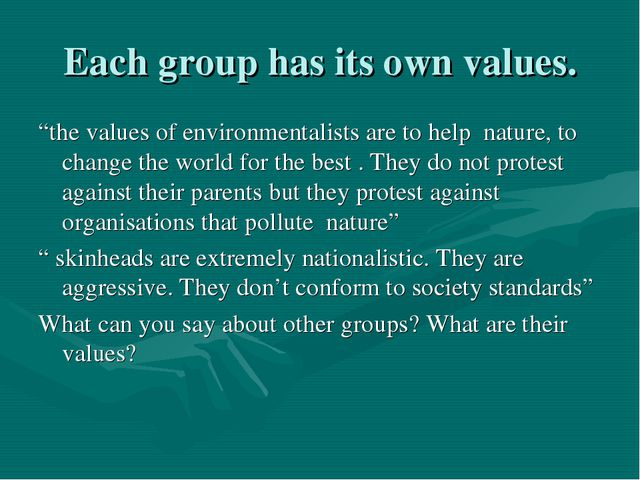 """Each group has its own values. """"the values of environmentalists are to help n..."""