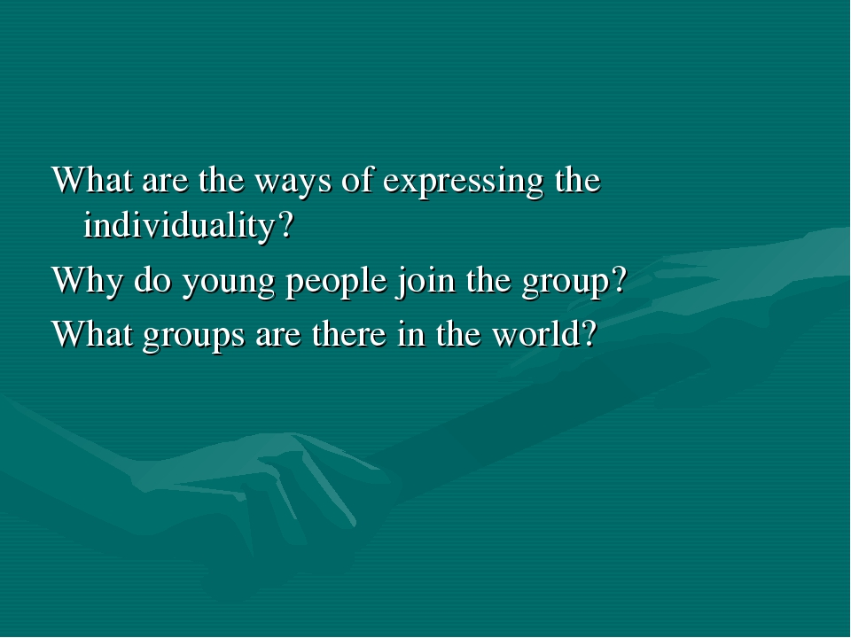 What are the ways of expressing the individuality? Why do young people join t...
