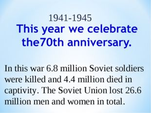 In this war 6.8 million Soviet soldiers were killed and 4.4 million died in c
