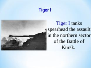 Tiger I Tiger I tanks spearhead the assault in the northern sector of the Bat