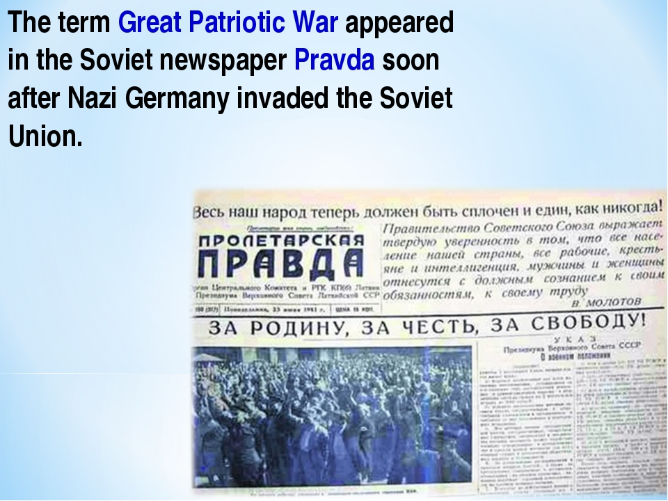The term Great Patriotic War appeared in the Soviet newspaper Pravda soon aft...