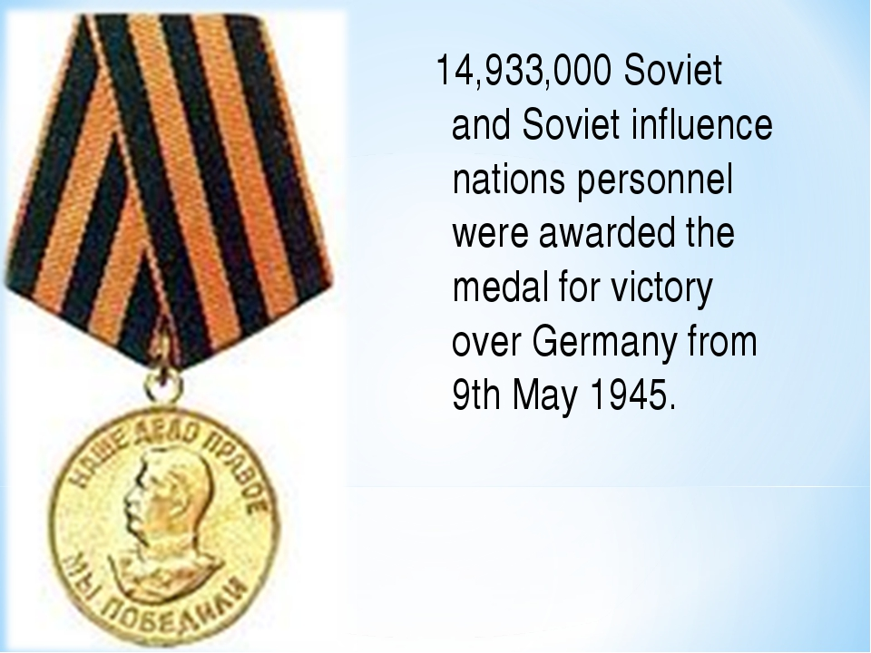 14,933,000 Soviet and Soviet influence nations personnel were awarded the med...