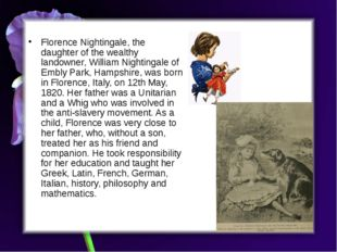 Florence Nightingale, the daughter of the wealthy landowner, William Nightin