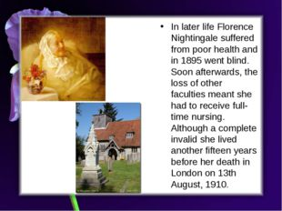In later life Florence Nightingale suffered from poor health and in 1895 went